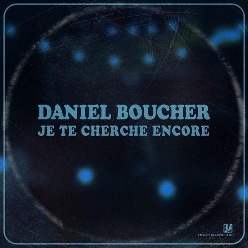 Je te cherche encore by Daniel Boucher