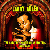 The Greatest Mouth-Organ Masters Ever Made by Larry Adler