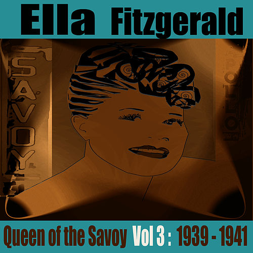 Queen Of The Savoy: Early Years, Vol. 3 1939-41 by Ella Fitzgerald