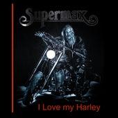I Love My Harley by Supermax