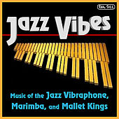 Best of Jazz Vibes: Music of the Jazz Vibraphone, Marimba, and Mallet Kings by Best of Jazz Vibes: Music of the Jazz Vibraphone, Marimba, and M