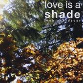 Love Is a Shade by Josh Schroeder