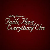 Faith, Hope and Everything Else by Bobby Duncan