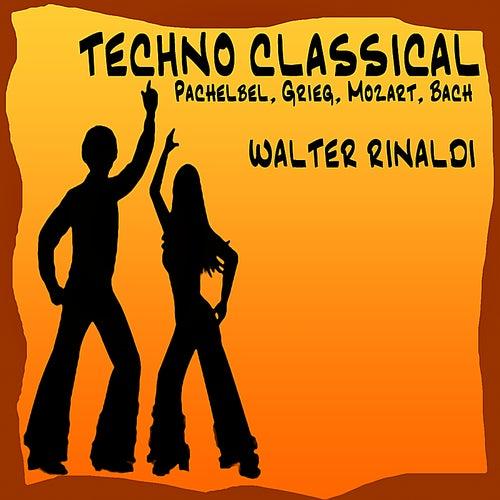 Techno Classical: Pachelbel - Grieg - Mozart - Bach by Walter Rinaldi