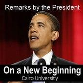 Remarks of the President On A New Beginning - Cairo University By Barack Obama by President Barack Obama