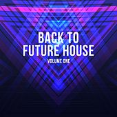 Back to Future House, Vol. 1 by Various Artists