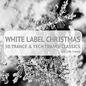 White Label Christmas - 50 Trance & Techtrance Classics Volume Three by Various Artists