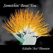 Somethin' 'Bout You by Edralin Ace Thomson