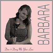 Don't Deny Me Your Love von Barbara