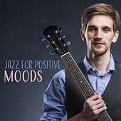 Jazz for Positive Moods by The Jazz Instrumentals