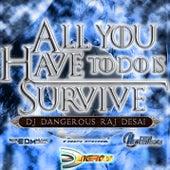 All You Have to Do Is Survive de DJ Dangerous Raj Desai