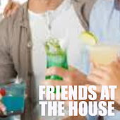 Friends At The House de Various Artists