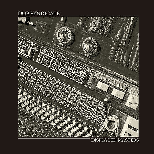 Displaced Masters by Dub Syndicate