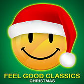 Feel Good Classics Christmas: 100 Songs to Make Your Feel Happy During the Holidays by Various Artists