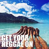 Get Your Reggae On by Various Artists