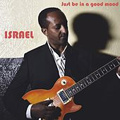 Just Be in a Good Mood by Israel Lucero