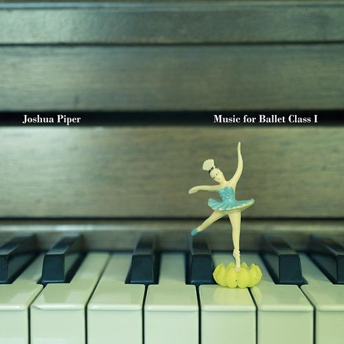 Music for Ballet Class I by Joshua Piper