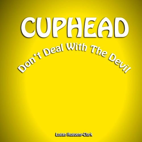 Cuphead Don't Deal with the Devil by Logan Hugueny-Clark