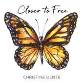Closer to Free by Christine Dente
