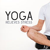 Yoga Relieves Stress von Lullabies for Deep Meditation
