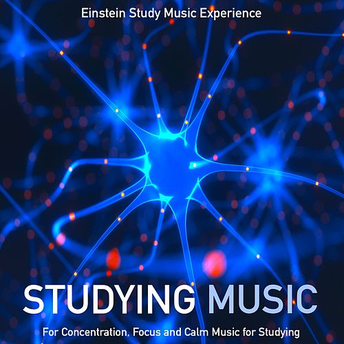 Studying Music for Concentration, Focus and Calm Music for Studying by Einstein Study Music Experience
