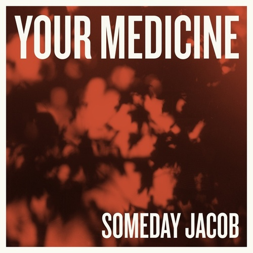Your Medicine by Someday Jacob