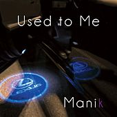 Used to Me by Manik