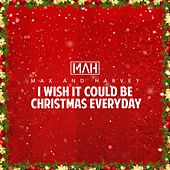 I Wish It Could Be Christmas Everyday by Max And Harvey