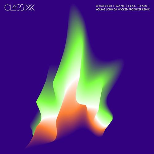 Whatever I Want (feat. T-Pain) [Young John Da Wicked Producer Remix] by Classixx