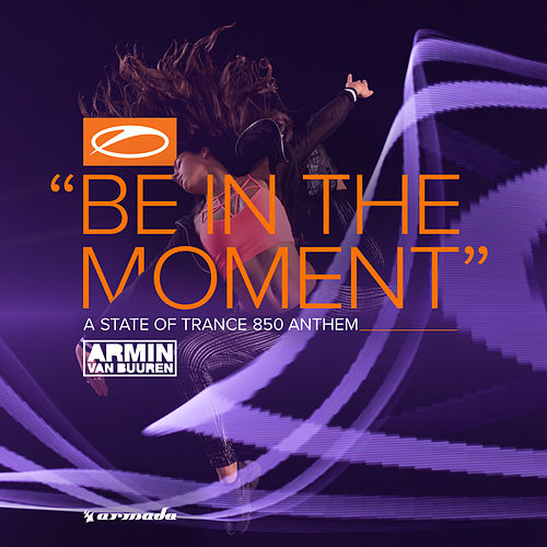 Be In The Moment (ASOT 850 Anthem) by Armin Van Buuren