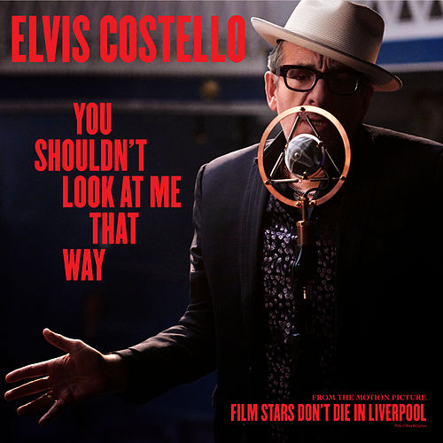 "You Shouldn't Look At Me That Way (From The Motion Picture ""Film Stars Don't Die In Liverpool"") de Elvis Costello"