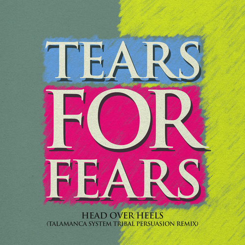 Head Over Heels (Talamanca System Tribal Persuasion Remix) de Tears for Fears