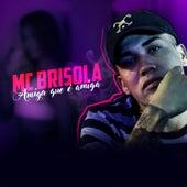 Amiga Que É Amiga de Mc Brisola
