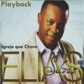 Igreja Que Chora (Playback) by Elias Silva