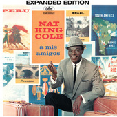 A Mis Amigos (Expanded Edition) by Nat King Cole