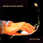 What's to Come by Miguel de Armas Quartet