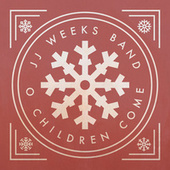 O Children Come by JJ Weeks Band