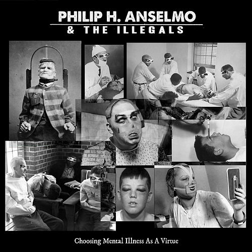 Choosing Mental Illness as a Virtue by Philip H. Anselmo and The Illegals