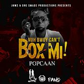 Nuh Bwoy Can't Box Mi! - Single by Popcaan
