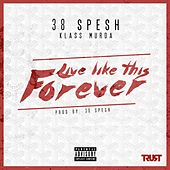 Live Like This Forever (feat. Klass Murda) by 38 Spesh