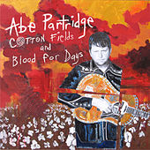 Cotton Fields and Blood for Days by Abe Partridge
