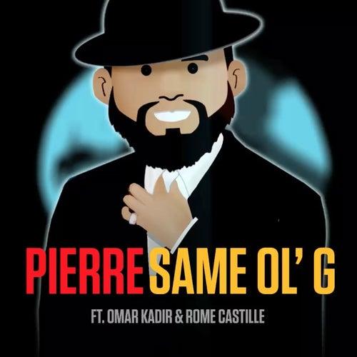 Same Ol' G (feat. Omar Kadir & Rome Castille) de Pierre