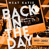 Back In The Day 1997- 2002 - EP by Meat Katie