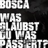 Was glaubst du was passiert? von Bosca