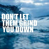 Don't Let Them Grind You Down by Various Artists