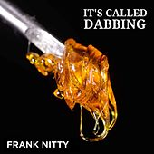 It's Called Dabbing by Frank Nitty