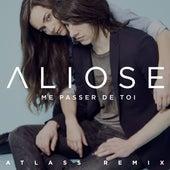 Me passer de toi (Atlass Remix) de Aliose