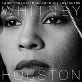I Wish You Love: More From The Bodyguard by Whitney Houston