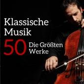 Klassische Musik 50: Die Größten Werke by Various Artists