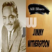 All Blues, Jimmy Witherspoon by Jimmy Witherspoon